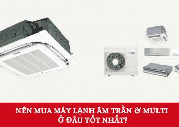 hình ảnh Nên mua máy lạnh âm trần và multi ở đâu tốt vào dịp hè - số 9